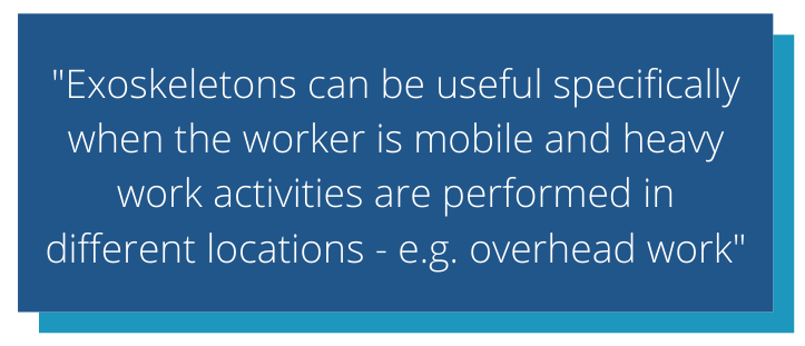 Michiel says exoskeletons can be useful specifically when the worker is mobile and heavy work-related activities are performed in different locations - e.g. overhead work.